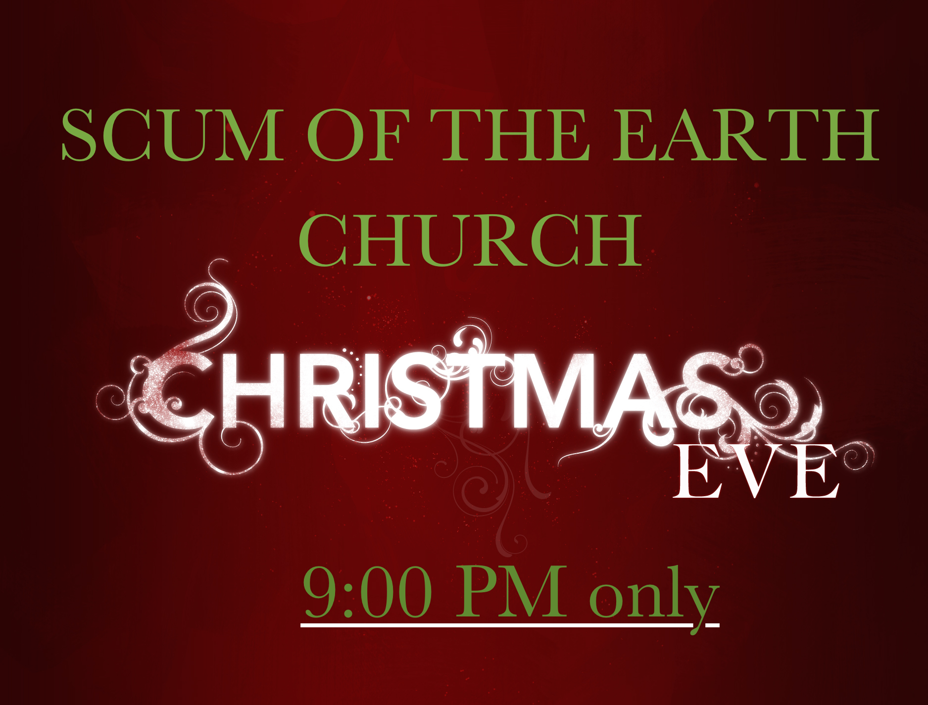 Scum of the Earth Church Christmas Eve Service: 9:00 PM