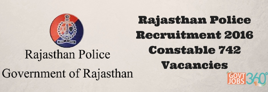 Rajasthan Police Recruitment 2016 Apply Online (Constable 742 Vacancies):  Rajasthan Police, Government of Rajasthan issued Recruitment notification for the post of Constable for filling up 742 Vacancies.