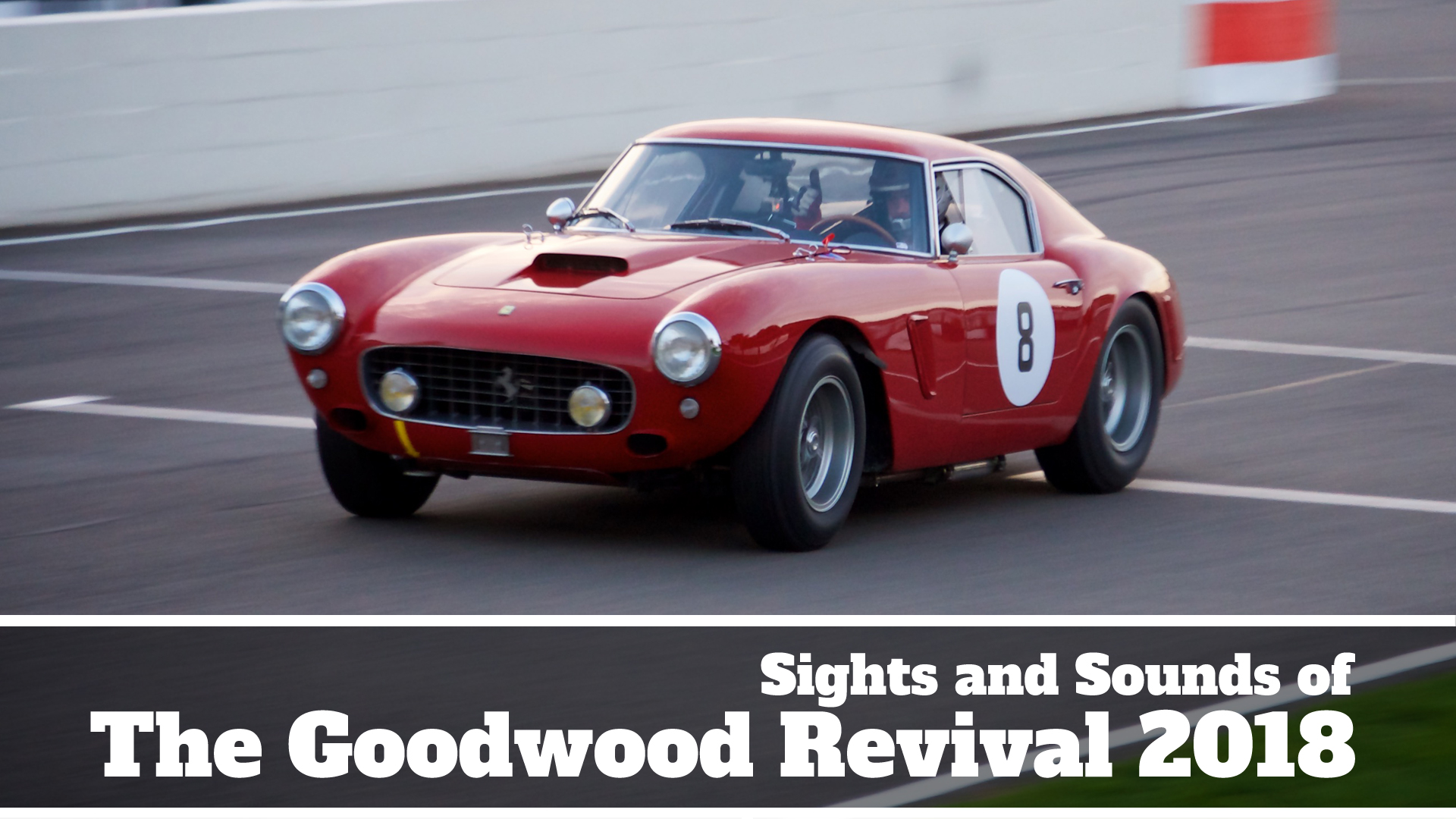 Take to the Road Sights and Sounds of The Goodwood Revival 2018