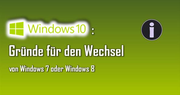 Es gibt zahlreiche Gründe, die für einen Wechsel von Windows 7 oder 8 auf Windows 10 sprechen.