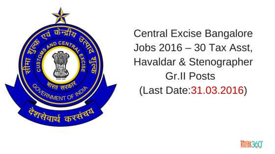 Central Excise Bangalore Jobs 2016 – 30 Tax Asst, Havaldar & Stenographer Gr.II Posts