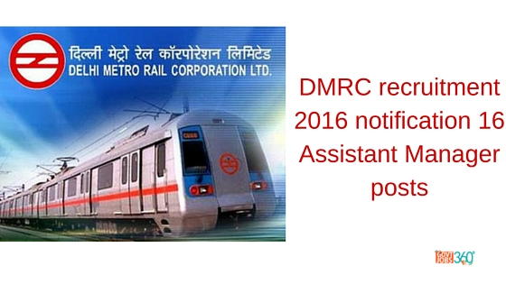DMRC recruitment 2016 notification 16 Assistant Manager posts