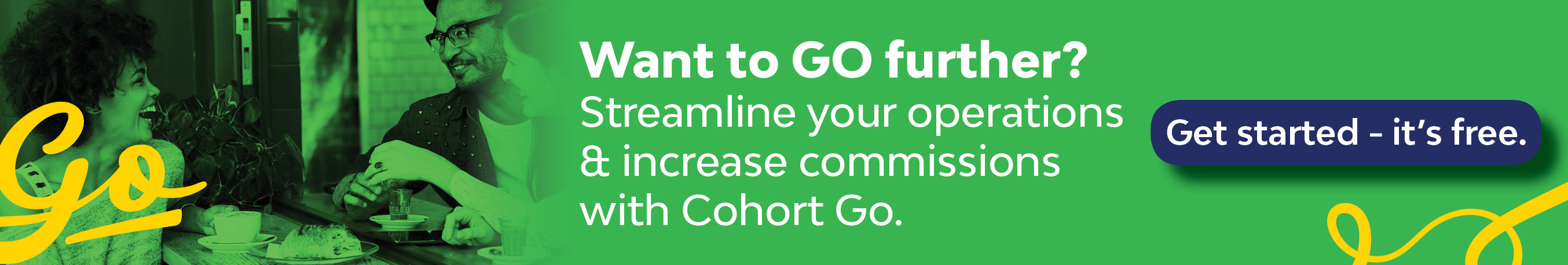 Want to GO further? Streamline your operations and increase commissions with Cohort Go. Get started - it's free.