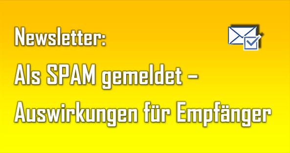 Auch für den Empfänger kann es negative Auswirkungen haben, wenn ein Newsletter als SPAM gemeldet wird.