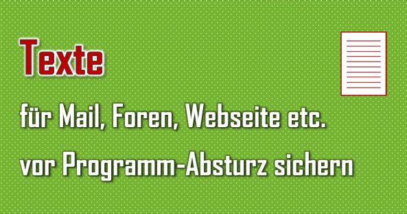 Bei einem Programm- oder System-Absturz können wichtige Texte verloren gehen, wenn sie nicht gesichert werden.