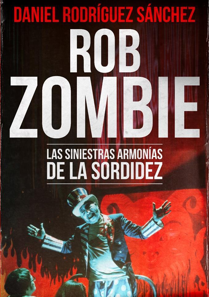 Rob Zombie. Las Siniestras Armonías de la Sordidez