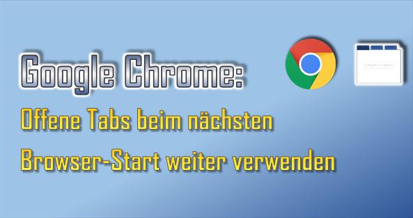 Nach entsprechender Anpassung öffnet der Browser Google Chrome beim nächsten Mal alle zuletzt offenen Tabs erneut.