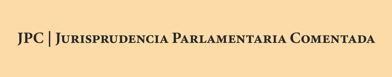 Jurisprudencia Parlamentaria Comentada