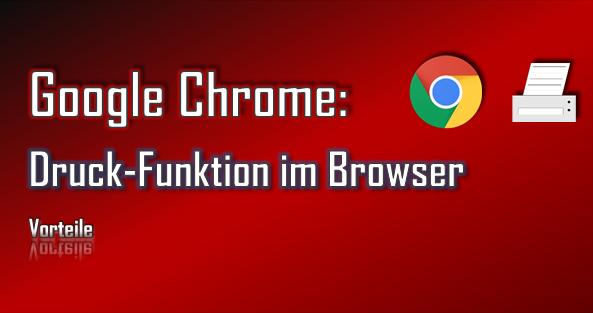 Die Verwendung der Google Chrome-eigenen Druck-Funktion bringt einige Vorteile.