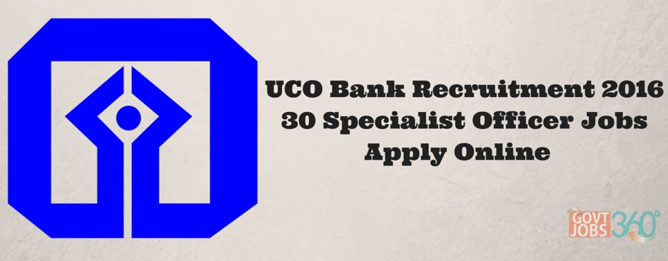 UCO Bank Recruitment 2016 Notification 30 Specialist Officer Jobs Apply Online