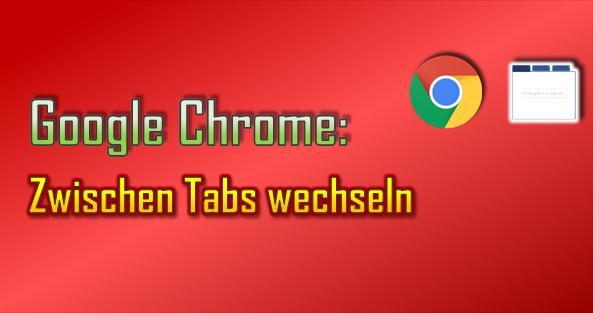 Im Google Chrome kann man auf verschiedenen Wegen zwischen offenen Tabs wechseln.