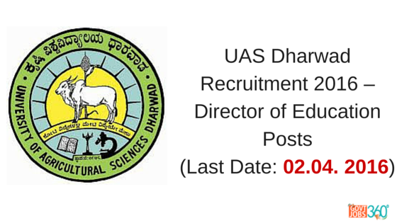UAS Dharwad Recruitment 2016 – Director of Education Posts