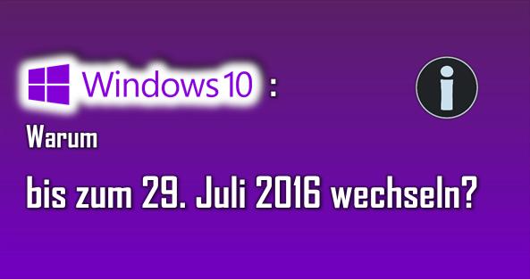 Wer von Windows 7 oder 8 auf Window 10 wechseln, sollte dies bis zum 29. Juli 2016 erledigen.