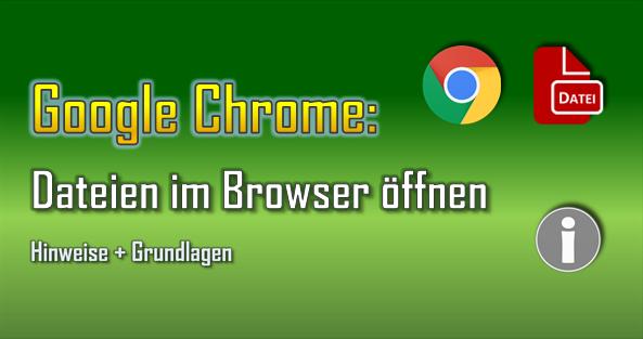 Dateien im Browser Google Chrome zu öffnen, funktioniert hervorragend, solange man einige Grundlagen beachtet.