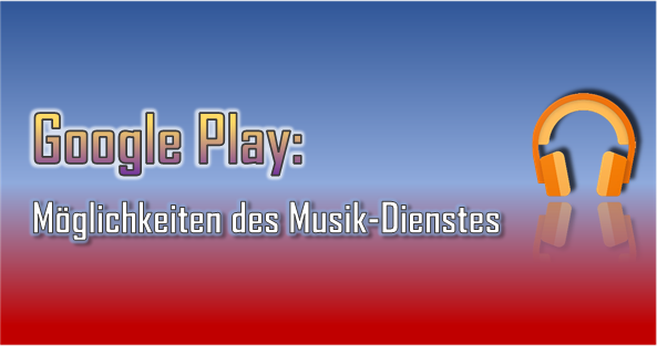 Google Play bietet auch unterwegs einfachen und vielfältigen Musik-Genuss.