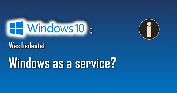 Microsoft beschreibt Windows 10 als Windows as as service. Das bringt viele Änderungen mit sich.