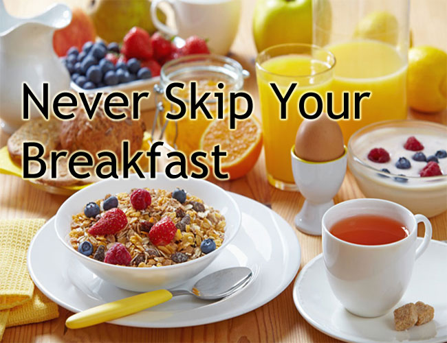 Never skip your breakfast