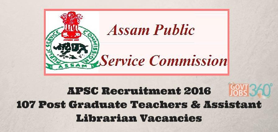 APSC Recruitment – 107 Post Graduate Teachers & Assistant Librarian Vacancies