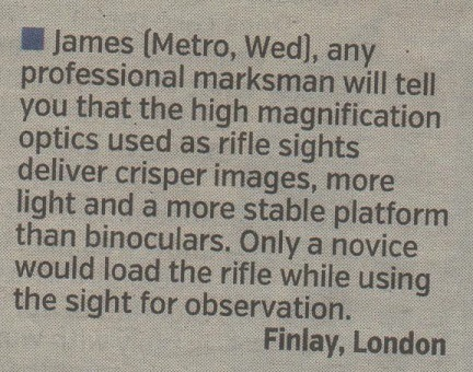 Any professional marksman will tell you that the high magnification optics used as rifle sights deliver crisper images. Only a novice would load the rifle while using the sight for observation.