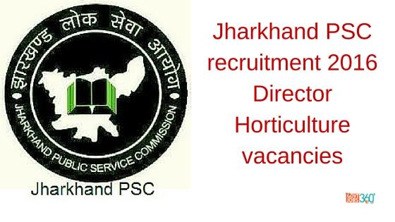 Jharkhand PSC Recruitment 2016 Director Horticulture Vacancies