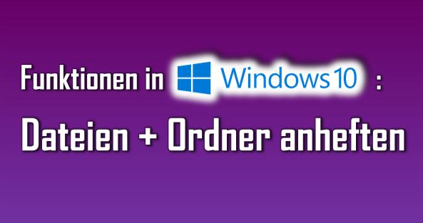 Eine tolle neue Funktion in Windows 10 ist die Möglichkeit zum Anheften von Dateien und Ordnern.
