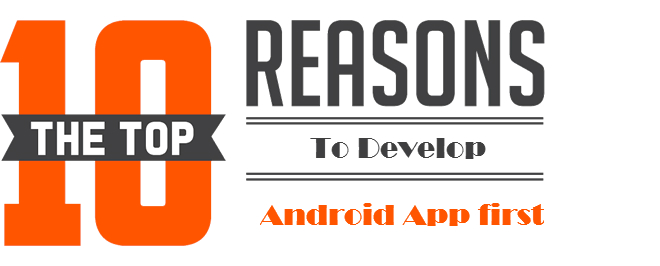 10 reasons why one should develop an Android App first