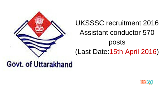 UKSSSC recruitment 2016 Assistant conductor 570 posts
