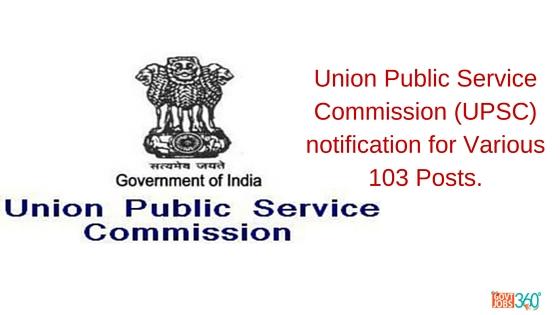 Union Public Service Commission (UPSC) notification for Various 103 Posts.