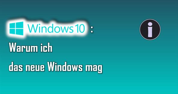 Windows 10 hat zahlreiche tolle Eigenschaften und Funktionen, wegen derer ich das System mag.
