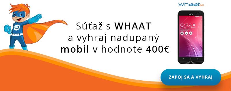 Súťaž s Whaat.sk a vyhraj moderný mobil