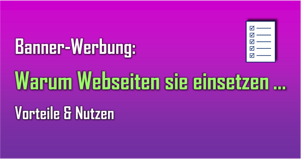 Banner-Werbung hat für Produkt-Hersteller und Webseiten-Betreiber zahlreiche Vorteile.