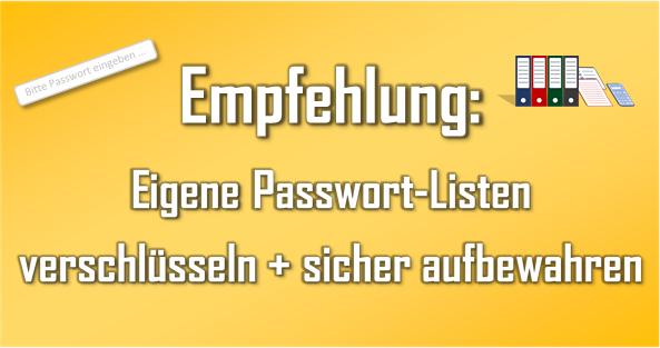 Eigene Passwort-Listen sollten verschlüsselt gespeichert und sicher verwaltet werden.