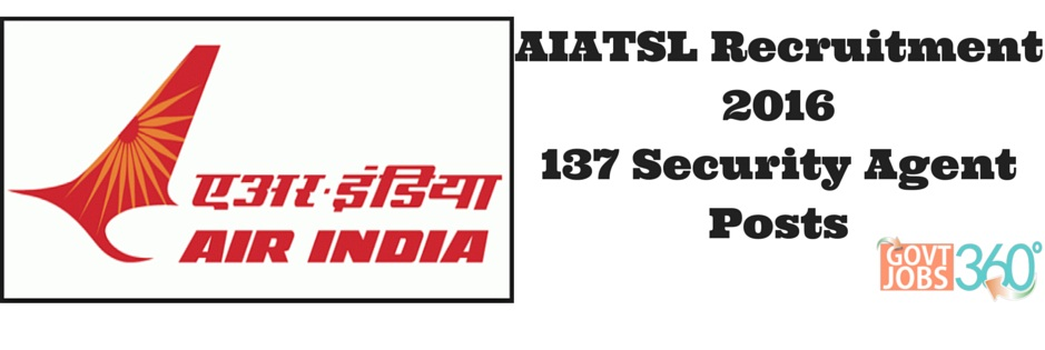 AIATSL Recruitment 2016 – Walk in for 137 Security Agent Posts