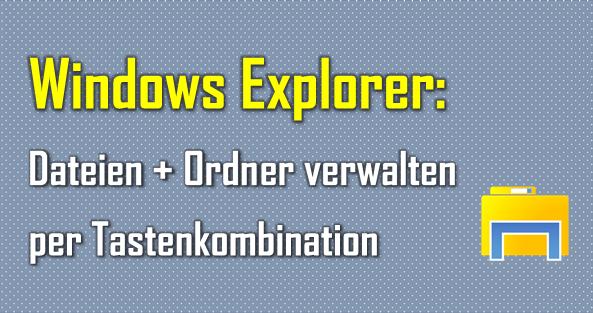 Tastenkombinationen helfen dem Nutzer beim einfachen Verwalten von Ordnern und Dateien.