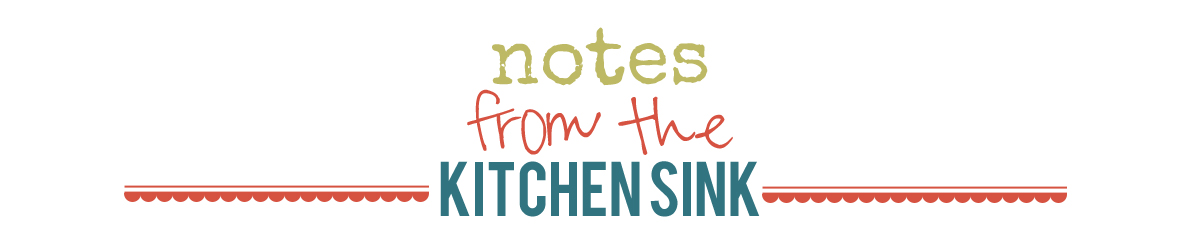 Notes from the Kitchen Sink