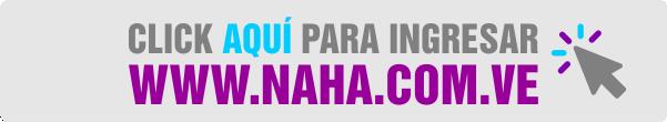 CLIKC AQUI PARA INGRESAR EN WWW.NAHA.COM.VE