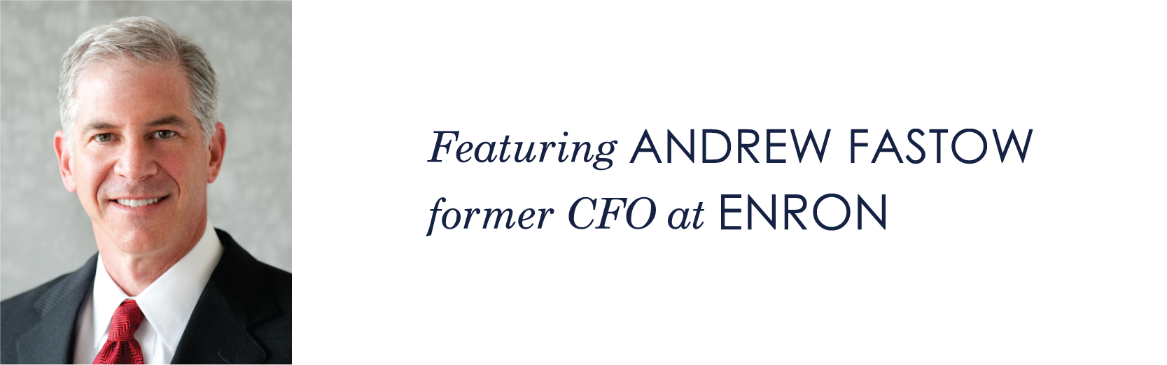 Featuring Andrew Fastow Former CFO at Enron