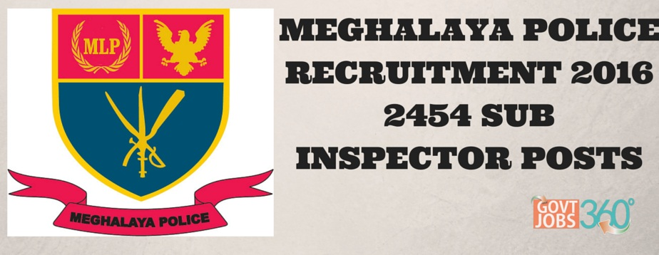 MEGHALAYA POLICE RECRUITMENT 2016 APPLY 2454 SUB INSPECTOR POSTS