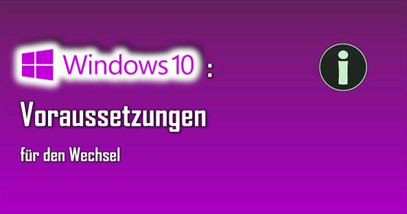 Um von Windows 7 oder 8 auf Windows 10 zu wechseln, sollten einige Voraussetzungen erfüllt sein.