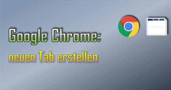 Um einen neue Registerkarte (Tab) im Google Chrome zu erstellen, kann man verschiedene Varianten nutzen.