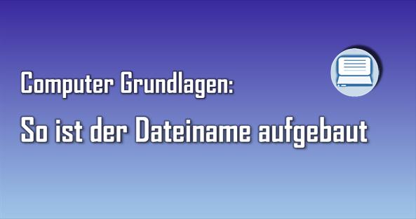 Die Verwendung eines Dateinamens am Rechner folgt klaren Regeln.