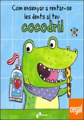 Com ensenyar a rentar-se les dents al teu cocodril