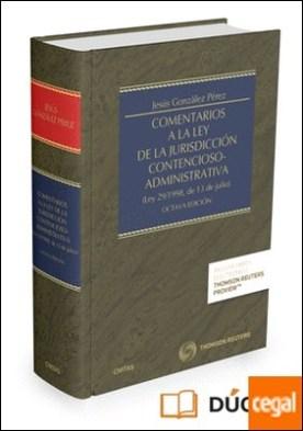 Comentarios a la Ley de la Jurisdicción Contencioso-Administrativa (Papel + e-book) . (Ley 29/1998, de 13 de julio) por González Pérez, Jesús PDF