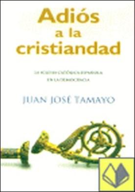 Adiós a la cristiandad . la Iglesia católica española en la democracia