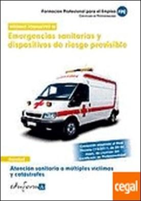 Atención sanitaria a múltiples víctimas y catástrofes . emergencias sanitarias y dispositivos de riesgo previsible : certificado de profesionalidad