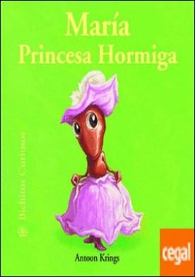 Bichitos Curiosos. Mar¡a Princesa Hormiga por Antoon Krings