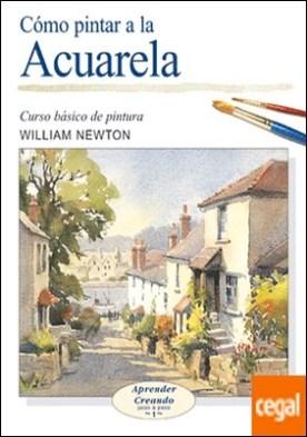 CÓMO PINTAR A LA ACUARELA por Newton, William