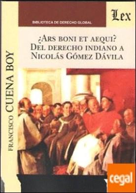¿ARS BONI ET AEQUI? . DEL DERECHO INDIANO A NICOLAS GOMEZ DAVILA por CUENA BOY, Francisco PDF