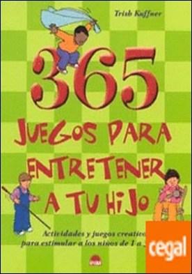 365 juegos para entretener a tu hijo . Actividades y juegos creativos para estimular a los niños de 1 a 3 años por Kuffner, Trish PDF