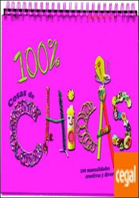 100 % cosas de chicas . 100 manualidades creativas y divertidas